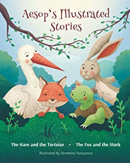 Aesop's Illustrated Stories: The Hare and the Tortoise, The Fox and the Stork