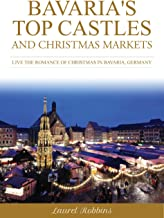 Bavaria's Top Castles and Christmas Markets: Live the Romance of Christmas in Bavaria, Germany