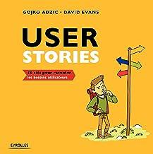 User stories: 50 clés pour raconter les besoins utilisateurs (French Edition)