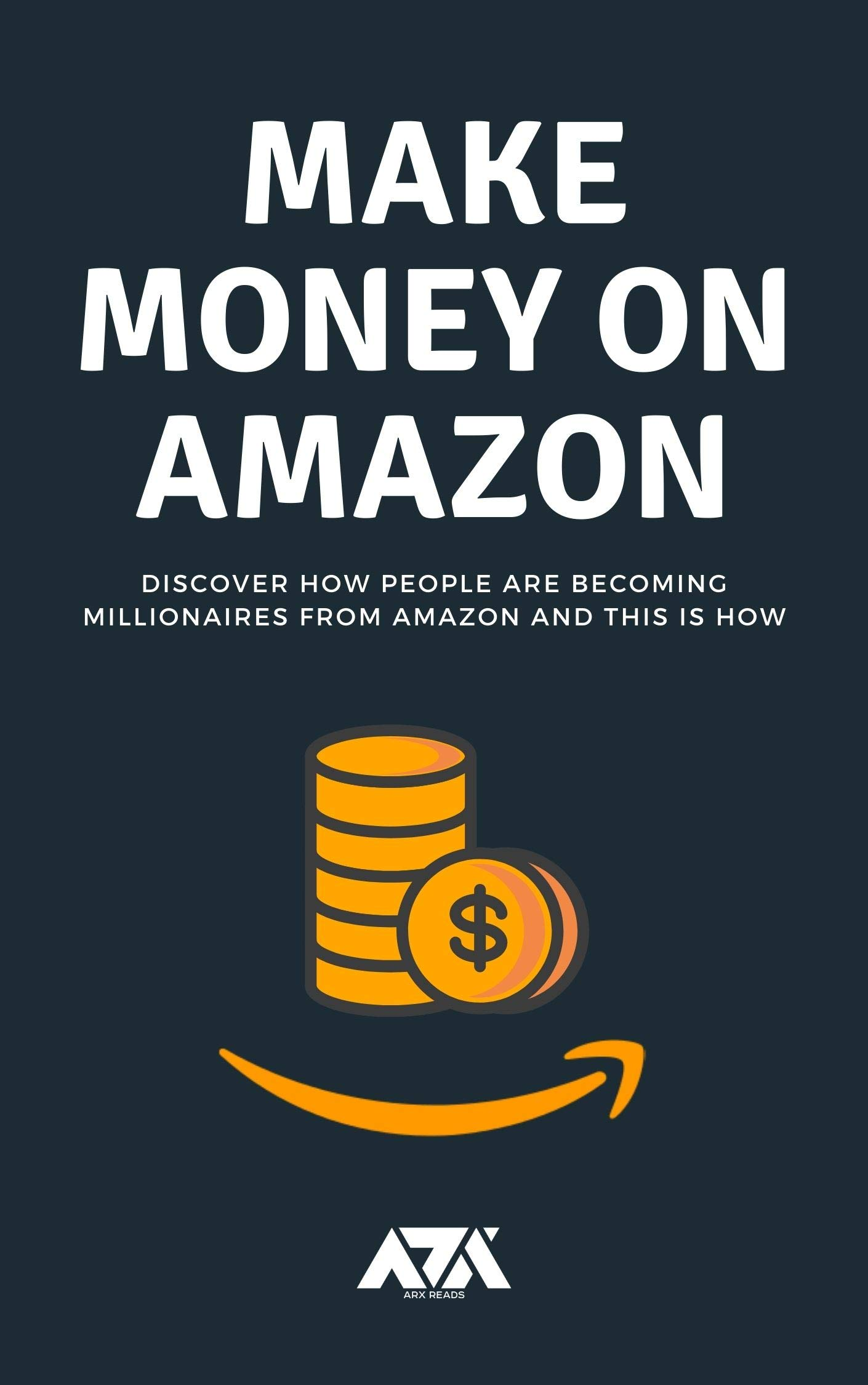 Make Money on Amazon: Discover How People Are Becoming Millionaires From Amazon and This Is How