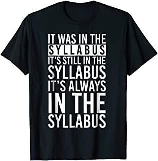 It Was In The Syllabus T-Shirt Funny Gift T-Shirt