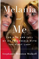 Melania and Me: The Rise and Fall of My Friendship with the First Lady Kindle Edition