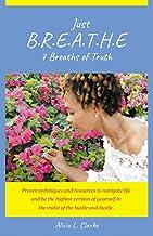 Just B.R.E.A.T.H.E.: 7 Breaths of Truth