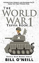 The World War 1 Trivia Book: Interesting Stories and Random Facts from the First World War (Trivia War Books)