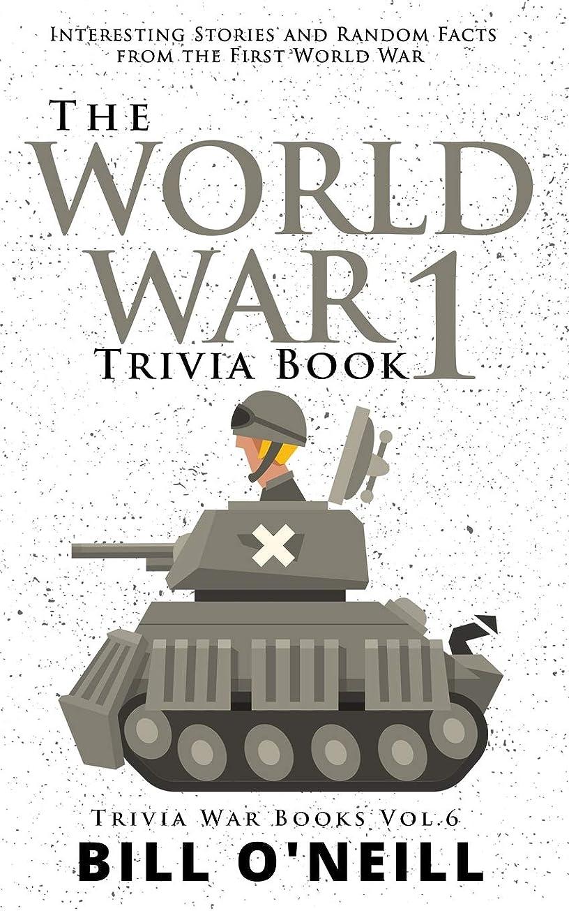 さようなら直立パラメータThe World War 1 Trivia Book: Interesting Stories and Random Facts from the First World War (Trivia War Books)