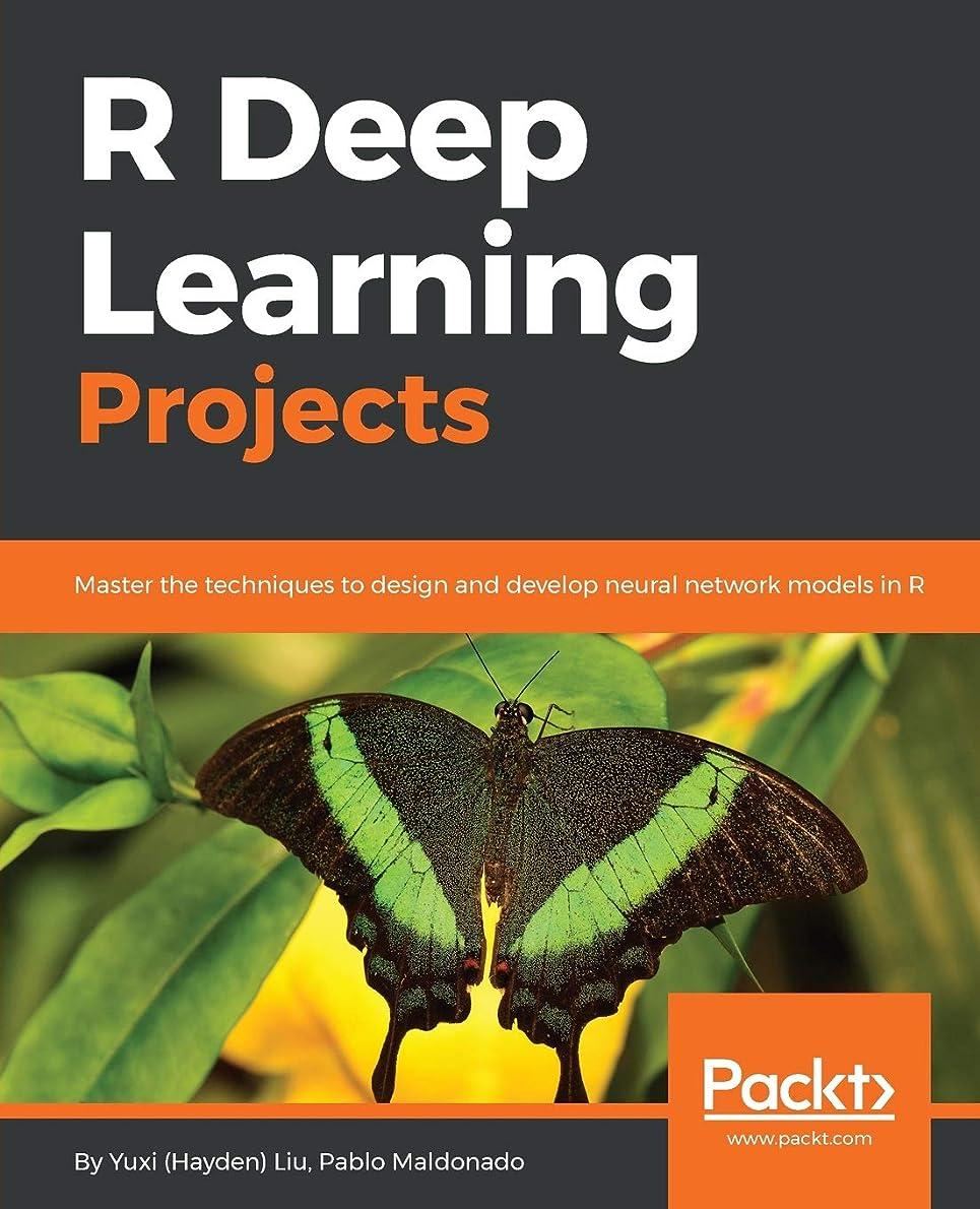 煙装置剃るR Deep Learning Projects: Master the techniques to design and develop neural network models in R