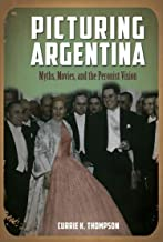 Picturing Argentina: Myths, Movies, and the Peronist Vision - Student Edition