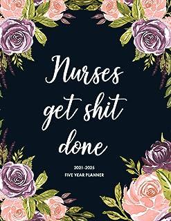 Nurses Get Shit Done 2021-2025 Five Year Planner: 5 Year Monthly Planner, 60 Months Schedule organizer, Agenda, Appointmen...