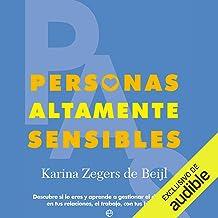 Personas Altamente Sensibles: Descubre si lo eres y aprende a gestionar el día a día en tus relaciones, el trabajo, con tu...
