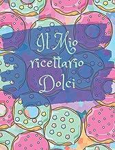 Il mio ricettario dolci: Quaderno ricette da scrivere per i tuoi dolci preziosi, buoni e sani. 100 ricette da personalizza...