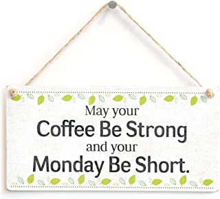 Meijiafei May Your Coffee Be Strong and Your Monday Be Short. - Funny Office Humour Novelty Gift Sign for Friends 10