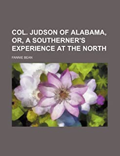 Col. Judson of Alabama, Or, a Southerner's Experience at the North