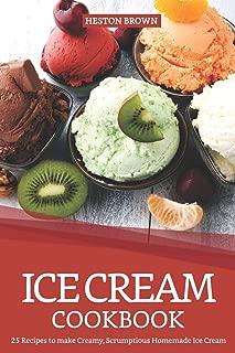 Ice Cream Cookbook: 25 Recipes to make Creamy, Scrumptious Homemade Ice Cream