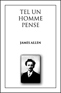 Tel un homme pense: ( As a Man Thinketh -- version française, French version ) (French Edition)