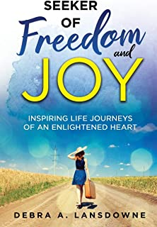 Seeker of Freedom and Joy: Inspiring Life Journeys of an Enlightened Heart