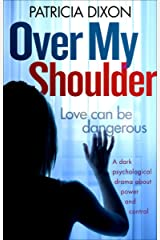 Over My Shoulder: A Dark Psychological Drama about Power and Control Kindle Edition
