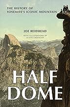 Half Dome: The History of Yosemite's Iconic Mountain