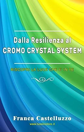 Dalla Resilienza al Cromo Crystal System: Riscopri la Luce che è in Te