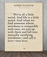 Poster - Robert Fulghum - We're All a Little Weird - Choose Unframed Poster or Canvas - Makes a Great Gift for Book Lovers