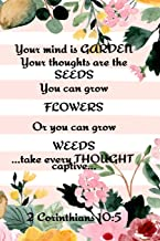 Your Mind is Garden Your Thoughts Are The  Seeds You Can Grow Flowers Or You Can Grow Weeds ...Take Every Thought Captive... 2 Corinthians 10: 5: Best ... Garden Records, Priorities, Useful Forms