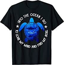 Into The Ocean I Go To Lose My Mind And Find My Soul Turtle T-Shirt