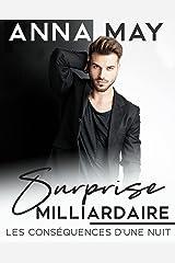 Surprise milliardaire: Les conséquences d'une nuit (Histoires d'amour de milliardaires) Format Kindle