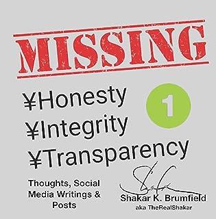 Missing Honesty Integrity Transparency I: Thoughts, Social Media Writings & Posts of Shakar K. Brumfield