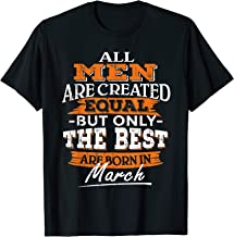 All Men Created Equal But The Best Are Born In March T-Shirt