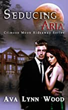 Crimson Moon Hideaway: Seducing Aria
