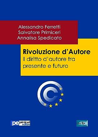 Rivoluzione dAutore. Il diritto dautore tra presente e futuro