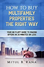 How To Buy Multifamily Properties The Right Way: Your No Fluff Guide To Making Offers In 20 Minutes Or Less
