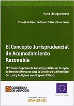 El Concepto Jurisprudencial de Acomodamiento Razonable - El Tribunal Supremo de Canadá y el Tribunal Europeo de Derechos Humanos ante la Gestión de la ... Religiosa en el Espacio Público (Monografía)
