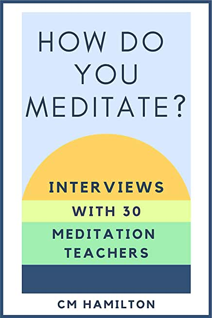 How Do You Meditate?: Interviews with 30 Meditation Teachers (English Edition)