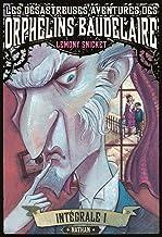 Les désastreuses aventures des Orphelins Baudelaire:Intégral 1 (1) (French Edition)