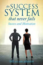 THE SUCCESS SYSTEM THAT NEVER FAILS: Success and Motivation