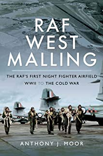 RAF West Malling: The RAF's First Night Fighter Airfield - WWII to the Cold War