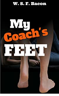 M/M Foot Fetish: My Coach's Feet (Gay, First Time, Student/Teacher, Male/Male Footpig Erotica) (W. S. F. Bacon Gay Fetish Collection Book 1) (English Edition)