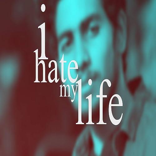 I Hate My Life By Naveen Robot On Amazon Music Amazoncom