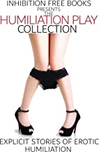 The Humiliation Play Collection: Explicit Stories of Erotic Humiliation