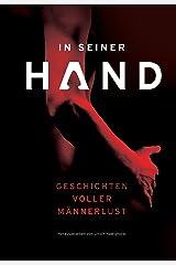 In seiner Hand: Geschichten voller Männerlust Kindle Ausgabe