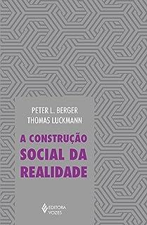 Construção social da realidade: Tratado de sociologia do conhecimento