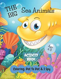 The Big Sea Animals Coloring, I Spy & Dot To Dot Activity Book Age 4-8: Have Fun Under The Sea | Children's Puzzle Book Fo...