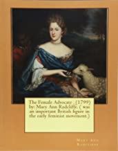 The Female Advocate . (1799)  by: Mary Ann Radcliffe. ( was an important British figure in the early feminist movement.)