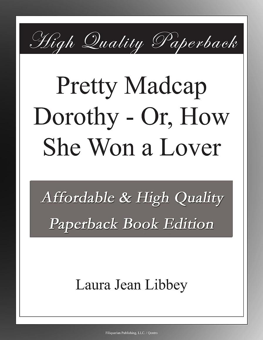 対処調整可能あいまいPretty Madcap Dorothy - Or, How She Won a Lover