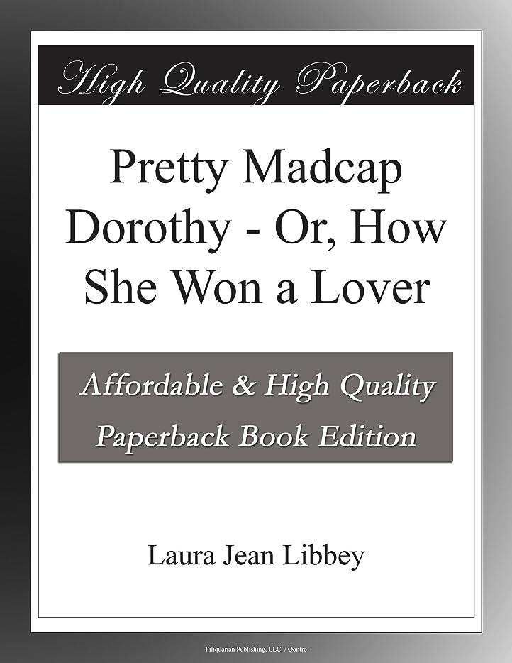 予知創造推進Pretty Madcap Dorothy - Or, How She Won a Lover