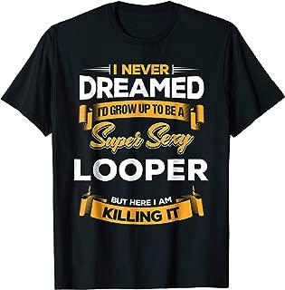 Best looper t shirt Reviews