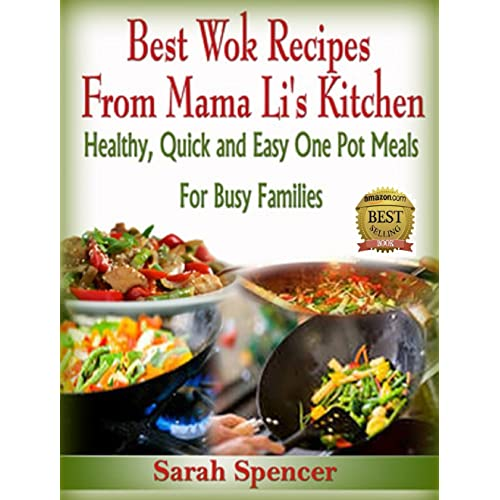 Best Wok Recipes from Mama Li's Kitchen: Healthy, Quick and Easy One Pot Meals for Busy Families (Mama Li's Kitchen Book 1)