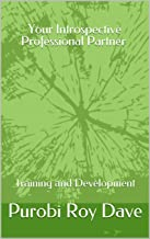 Your Introspective Professional Partner: Training and Development (English Edition)