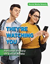 They re Watching You: Personal Privacy on Social Media (Social Media Smarts)
