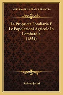 La Proprieta Fondiaria E Le Popolazioni Agricole In Lombardia (1854)